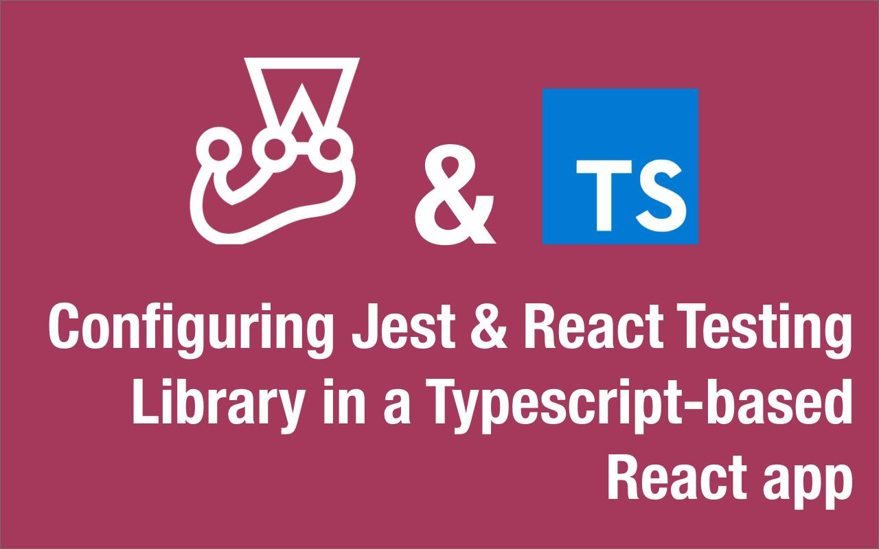Jest for a Typescript-based React app